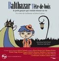 Guillaume Ledoux et Johan Ledoux - Balthazar Tête de Bois, le petit garçon qui voulait réussir sa vie. 1 CD audio