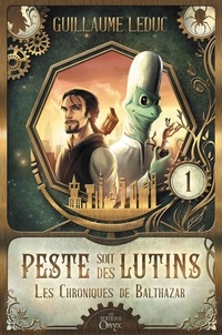 Guillaume Leduc - Les Chroniques de Balthazar - Peste soit des Lutins.