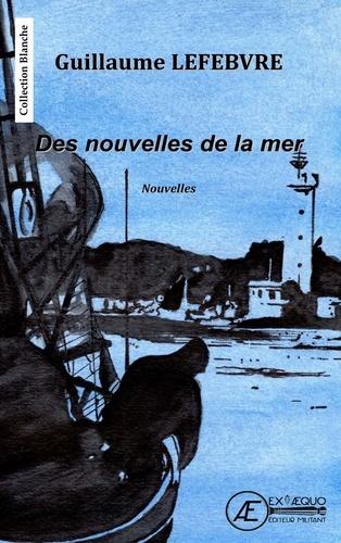 Guillaume Lefebvre - Des nouvelles de la mer.