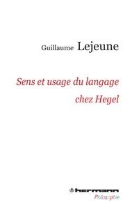 Sens et usage du langage chez Hegel- Du problème de la communication de la philosophie à celui des philosophies de la communication - Guillaume Lejeune |