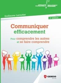Guillaume Leroutier - Communiquer efficacement - Pour comprendre les autres et se faire comprendre.