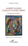 Guillaume Libert - Albert Gleizes et Jean-Claude Libert - L'expérience du sacré.