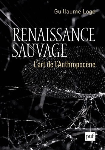 Guillaume Logé - Renaissance sauvage - L'art de l'Anthropocène.