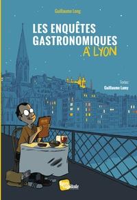 Guillaume Long et Guillaume Lamy - Les enquêtes gastronomiques à Lyon.
