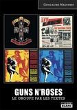 Guillaume Magueijo - Guns N'Roses - Le groupe par les textes.