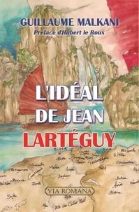 Guillaume Malkani - L'idéal de Jean Lartéguy.