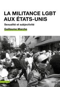 Guillaume Marche - La militance LGBT aux Etats-Unis - Sexualité et subjectivité.