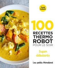 Guillaume Marinette et Jennifer Joly - 100 recettes Thermo Robot pour le soir - Super débutants.