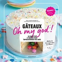 Guillaume Marinette - Gâteaux Oh my god ! - 50 recettes à tomber pour impressionner vos amis.