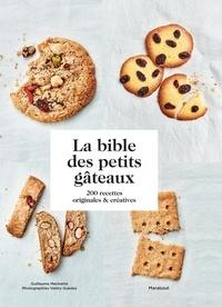 Guillaume Marinette - La bible des petits gâteaux.