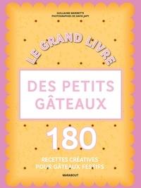 Guillaume Marinette - Le grand livre des petits gâteaux.