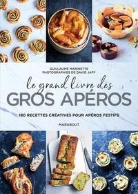 Guillaume Marinette - Le gros livre des gros apéros - 180 recettes créatives pour apéros festifs.