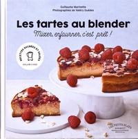 Guillaume Marinette - Les tartes au blender - Mixer, enfourner, c'est prêt !.