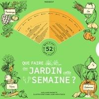 Guillaume Marinette et Anne-Laure Varoutsikos - Que faire au jardin cette semaine ?.