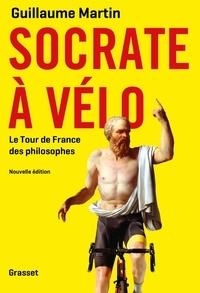 Guillaume Martin - Socrate à vélo - Le nouveau Tour de France des philosophes.