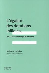 Guillaume Mathelier - L'égalité des dotations initiales - Vers une nouvelle justice sociale.