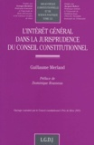 Guillaume Merland - L'intérêt général dans la jurisprudence du Conseil Constitutionnel.