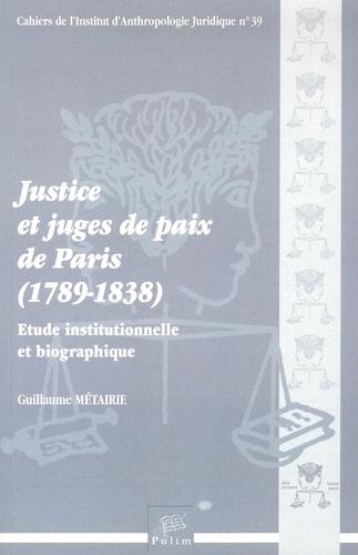 Guillaume Métairie - Justice et juges de paix de Paris (1789-1838) - Etude institutionnelle et biographique.