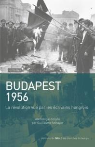 Guillaume Métayer - Budapest 1956 - La révolution vue par les écrivains hongrois.