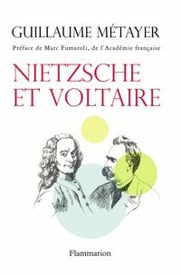 Guillaume Métayer - Nietzsche et Voltaire - De la liberté de l'esprit et de la civilisation.