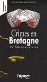 Guillaume Moingeon - Crimes en Bretagne - 1875-1935.