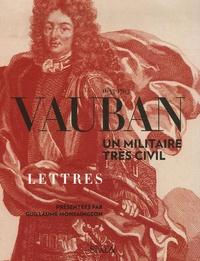 Guillaume Monsaingeon - Vauban 1633-1707 - Un militaire très civil.
