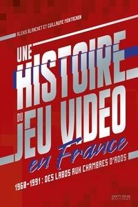Guillaume Montagnon et Alexis Blanchet - Une histoire du jeu vidéo en France.