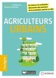 Guillaume Morel-Chevillet - Agriculteurs urbains - Du balcon à la profession découverte des pionniers de la production agricole en ville.