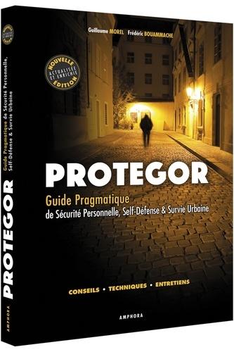 Guillaume Morel et Frédéric Bouammache - Protegor - Guide pragmatique de sécurité personnelle, self-défense & survie urbaine.