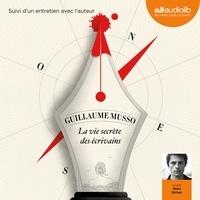 Guillaume Musso - La Vie secrète des écrivains - Suivi d'un entretien avec l'auteur.