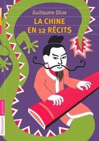 Guillaume Olive - La Chine en 12 récits.