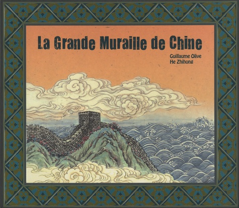 Guillaume Olive et Zhihong He - La Grande muraille de Chine.