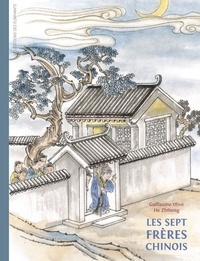 Guillaume Olive et Zhihong He - Les sept frères chinois.