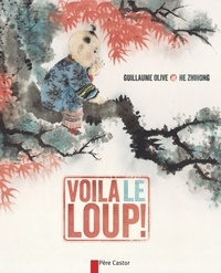 Guillaume Olive et Zhihong He - Voilà le loup.