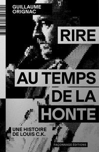 Guillaume Orignac - Rire au temps de la honte - Une histoire de Louis C.K.
