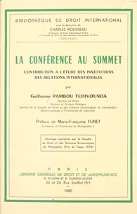 Guillaume Pambou Tchivounda - La Conférence au sommet - Contribution à l'étude des institutions des relations internationales.