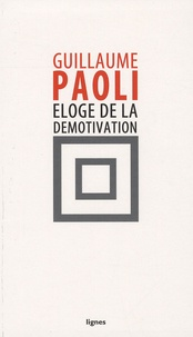 Guillaume Paoli - Eloge de la démotivation.