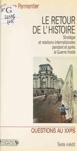 Guillaume Parmentier - Le retour de l'histoire - Stratégie et relations internationales pendant et après la Guerre froide.
