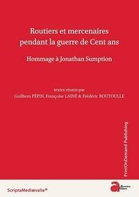 Guillaume Pépin et Françoise Laine - Routiers mercenaires pendant la guerre de Cent ans - Hommage à Jonathan Sumption.