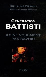 Guillaume Perrault - Génération Battisti - Ils ne voulaient pas savoir.