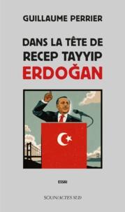 Guillaume Perrier - Dans la tête de Recep Tayyip Erdogan.