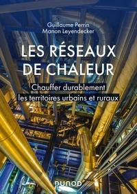 Guillaume Perrin et Manon Leyendecker - Les réseaux de chaleur - Chauffer durablement les territoires urbains et ruraux.