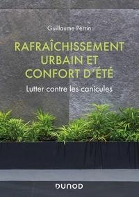 Guillaume Perrin - Rafraîchissement urbain et confort d'été - Lutter contre les canicules.