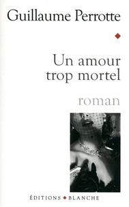 Guillaume Perrotte - Un amour trop mortel.