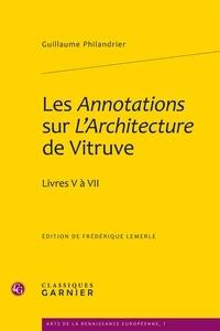 Guillaume Philandrier - Les Annotations aux dictionnaires sur l'Architecture de Vitruve - Livres V à VII.