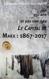 Guillaume Pigeard de Gurbert - 150 ans et pas une ride - Le Capital de Marx : 1867-2017.