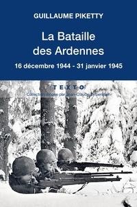 Guillaume Piketty - La Bataille des Ardennes - 16 décembre 1944-31 janvier 1945.