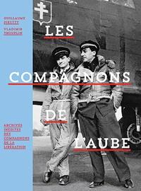 Guillaume Piketty et Vladimir Trouplin - Les compagnons de l'aube - Archives inédites des compagnons de la libération.