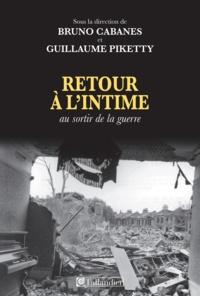 Guillaume Piketty et Bruno Cabanes - Retour à l'intime - Au sortir de la guerre.