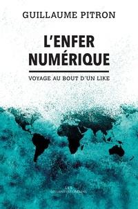 Guillaume Pitron - L'Enfer numérique - Voyage au bout d'un like.